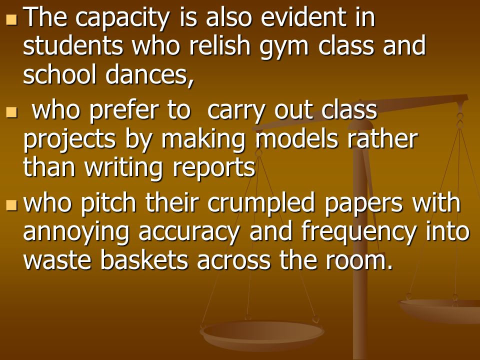 The capacity is also evident in students who relish gym class and school dances, The capacity is also evident in students who relish gym class and sch