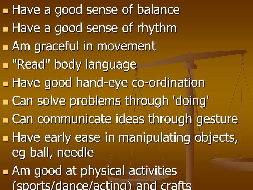 Have a good sense of balance Have a good sense of balance Have a good sense of rhythm Have a good sense of rhythm Am graceful in movement Am graceful