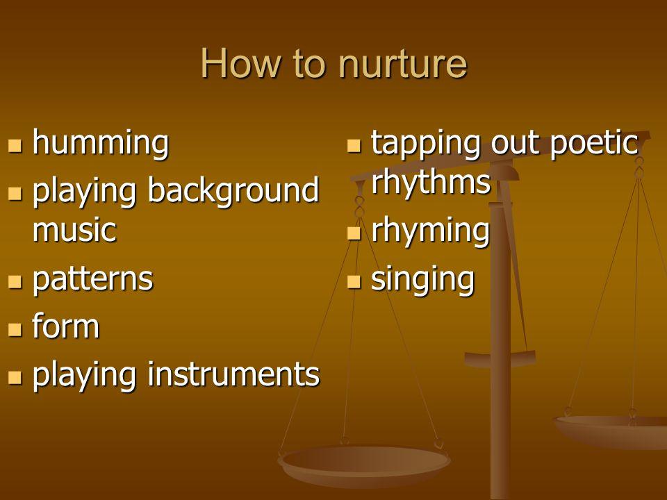 How to nurture humming humming playing background music playing background music patterns patterns form form playing instruments playing instruments t