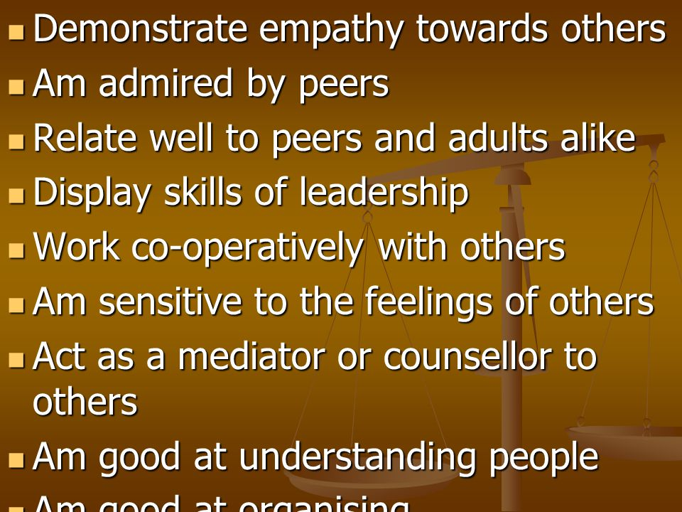 Demonstrate empathy towards others Demonstrate empathy towards others Am admired by peers Am admired by peers Relate well to peers and adults alike Re
