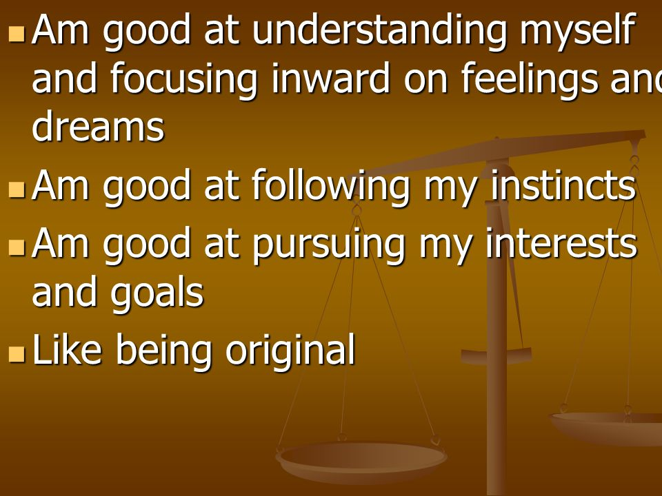 Am good at understanding myself and focusing inward on feelings and dreams Am good at understanding myself and focusing inward on feelings and dreams