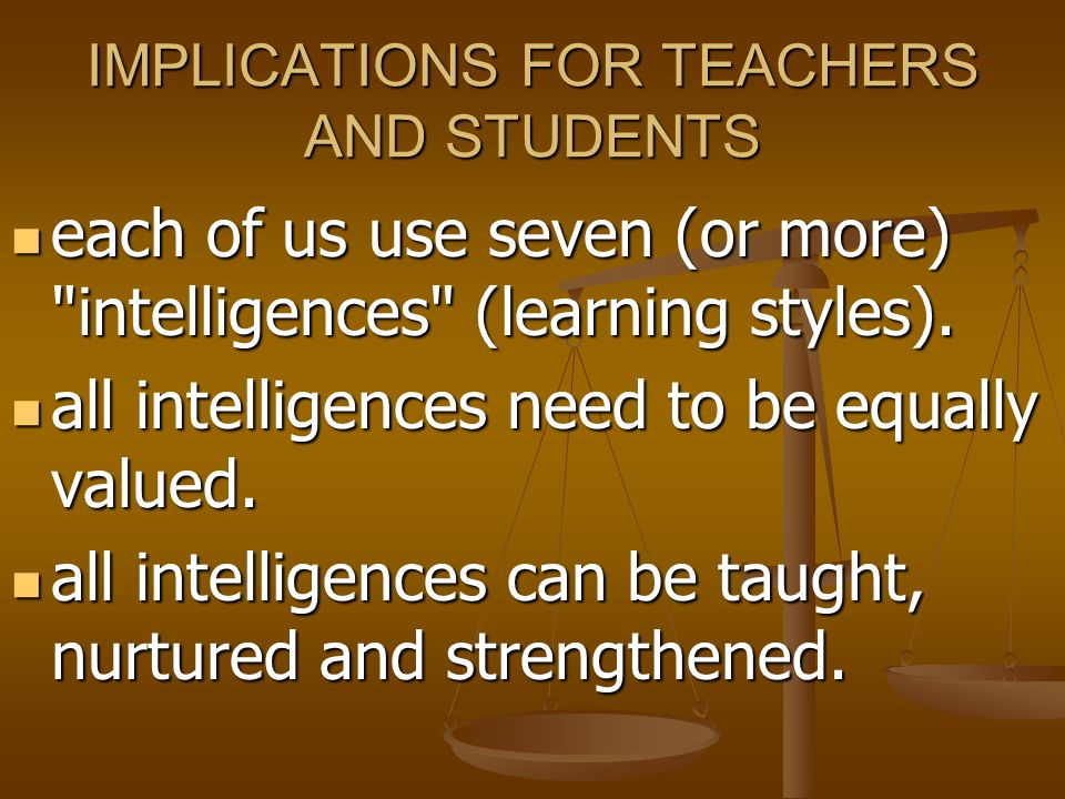 IMPLICATIONS FOR TEACHERS AND STUDENTS each of us use seven (or more)