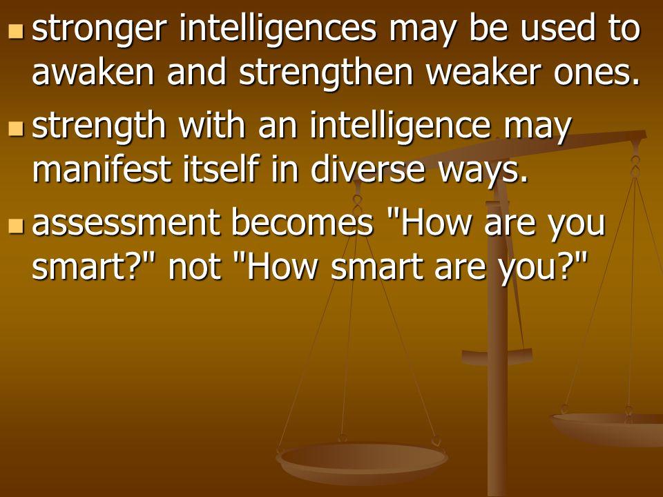 stronger intelligences may be used to awaken and strengthen weaker ones. stronger intelligences may be used to awaken and strengthen weaker ones. stre