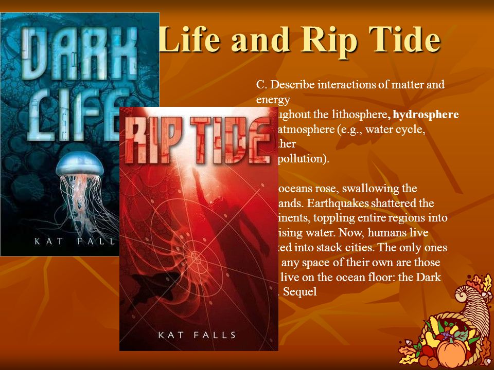 Dark Life and Rip Tide C. Describe interactions of matter and energy throughout the lithosphere, hydrosphere and atmosphere (e.g., water cycle, weathe
