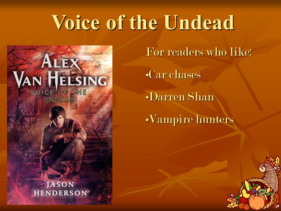 Voice of the Undead For readers who like: Car chasesCar chases Darren ShanDarren Shan Vampire huntersVampire hunters