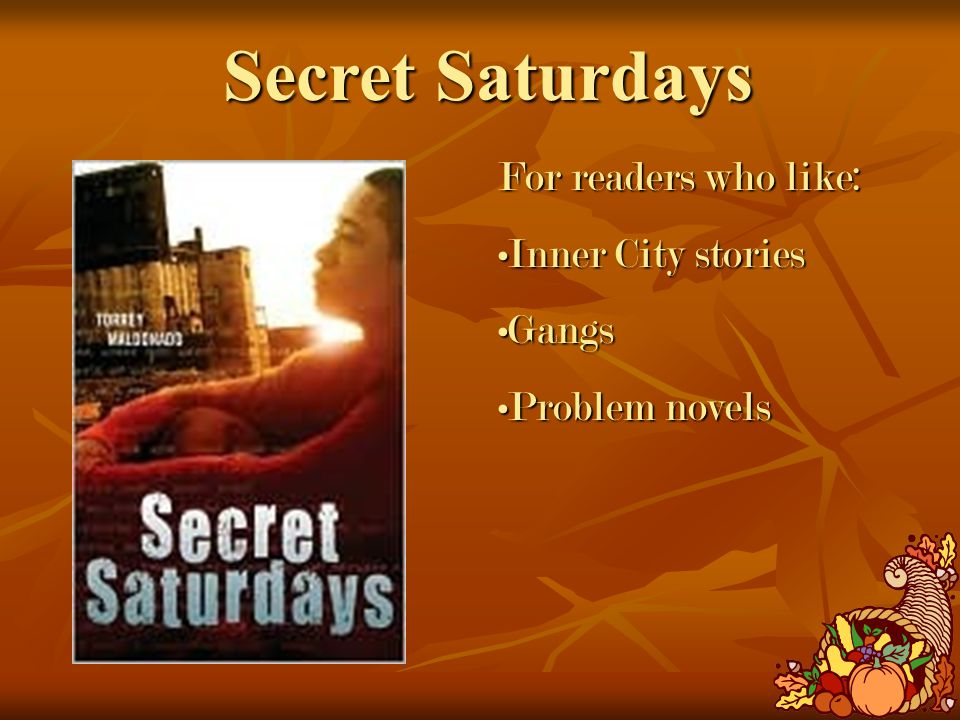 Secret Saturdays For readers who like: Inner City storiesInner City stories GangsGangs Problem novelsProblem novels