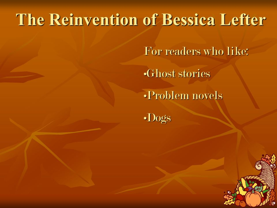 The Reinvention of Bessica Lefter For readers who like: Ghost storiesGhost stories Problem novelsProblem novels DogsDogs