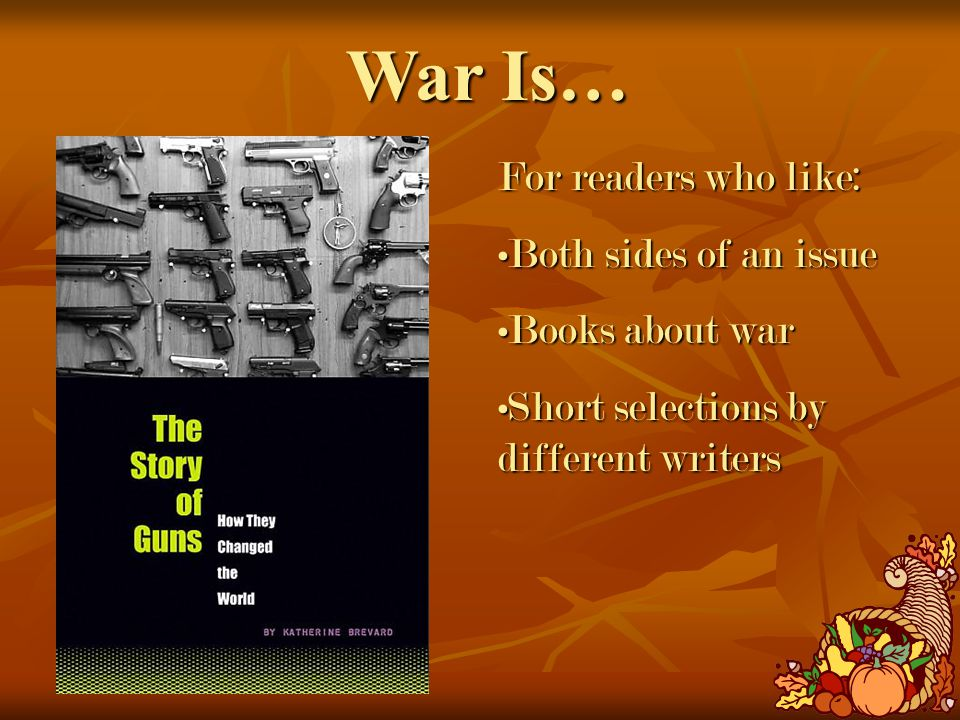 War Is… For readers who like: Both sides of an issueBoth sides of an issue Books about warBooks about war Short selections by different writersShort selections by different writers
