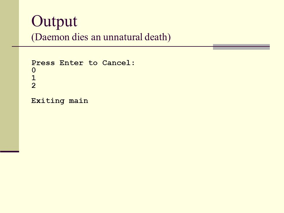 Press Enter to Cancel: 0 1 2 Exiting main Output (Daemon dies an unnatural death)