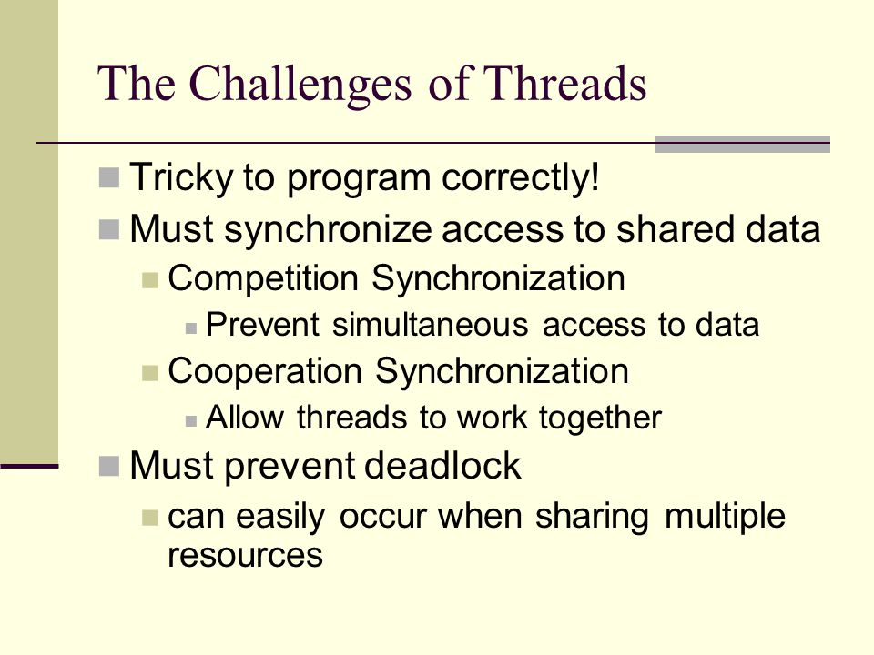The Challenges of Threads Tricky to program correctly.