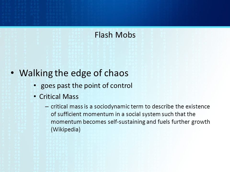 Walking the edge of chaos goes past the point of control Critical Mass – critical mass is a sociodynamic term to describe the existence of sufficient