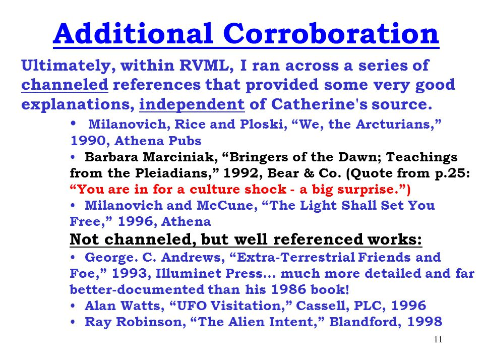 11 Additional Corroboration Ultimately, within RVML, I ran across a series of channeled references that provided some very good explanations, independent of Catherine s source.