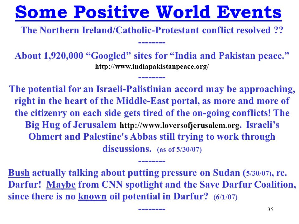 35 Some Positive World Events The Northern Ireland/Catholic-Protestant conflict resolved ?.