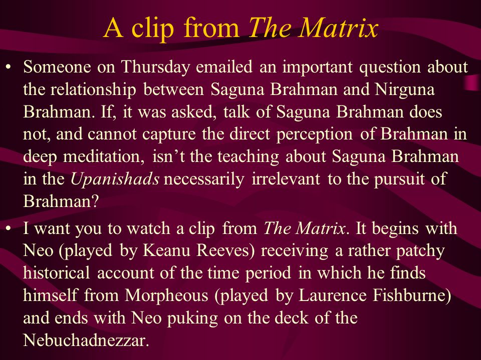 A clip from The Matrix Someone on Thursday emailed an important question about the relationship between Saguna Brahman and Nirguna Brahman.