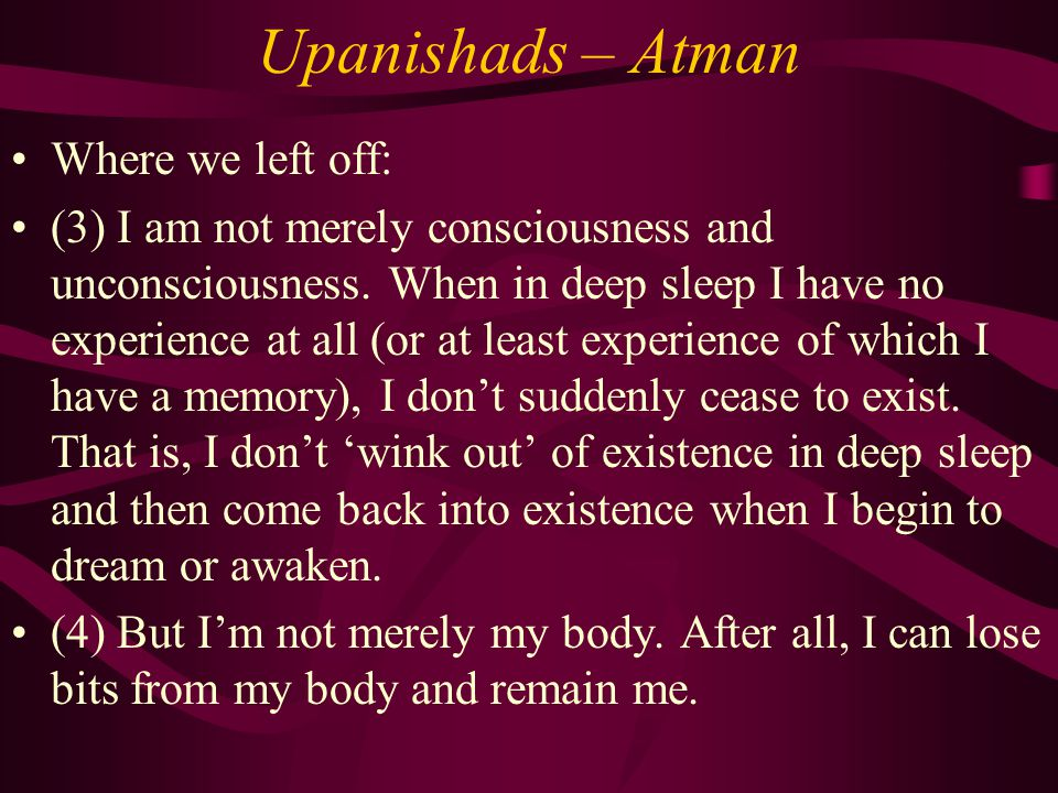 Upanishads – Atman The Upanishadic philosophers now take this a few steps further (i.e.