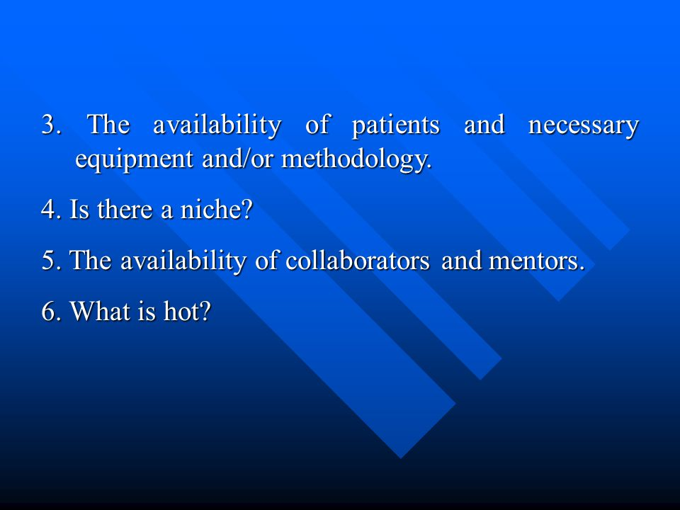 3.The availability of patients and necessary equipment and/or methodology.