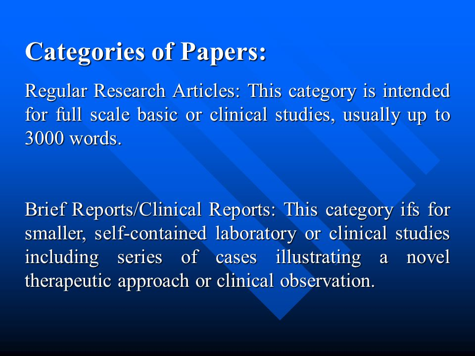 Categories of Papers: Regular Research Articles: This category is intended for full scale basic or clinical studies, usually up to 3000 words.