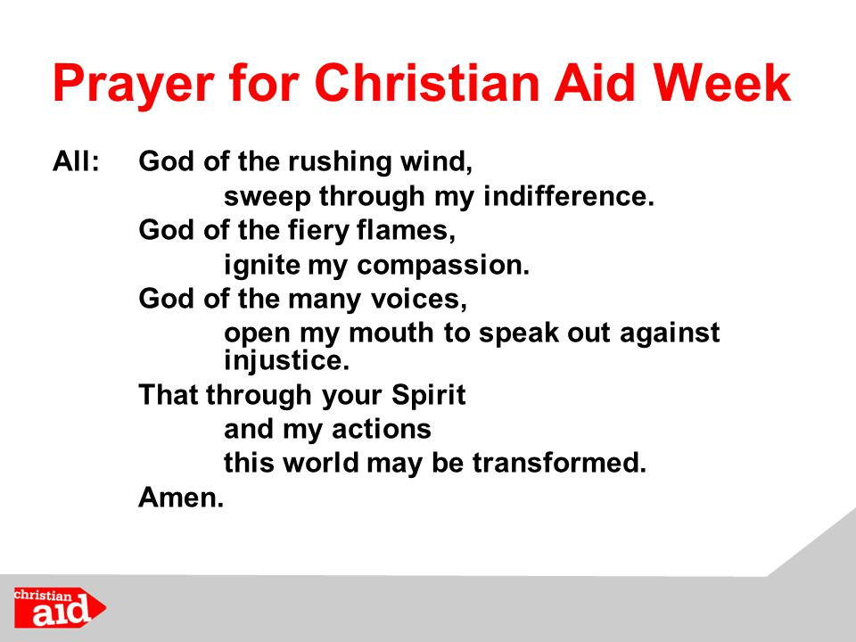 Prayer for Christian Aid Week All:God of the rushing wind, sweep through my indifference.