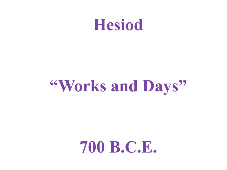 """Hesiod """"Works and Days"""" 700 B.C.E."""