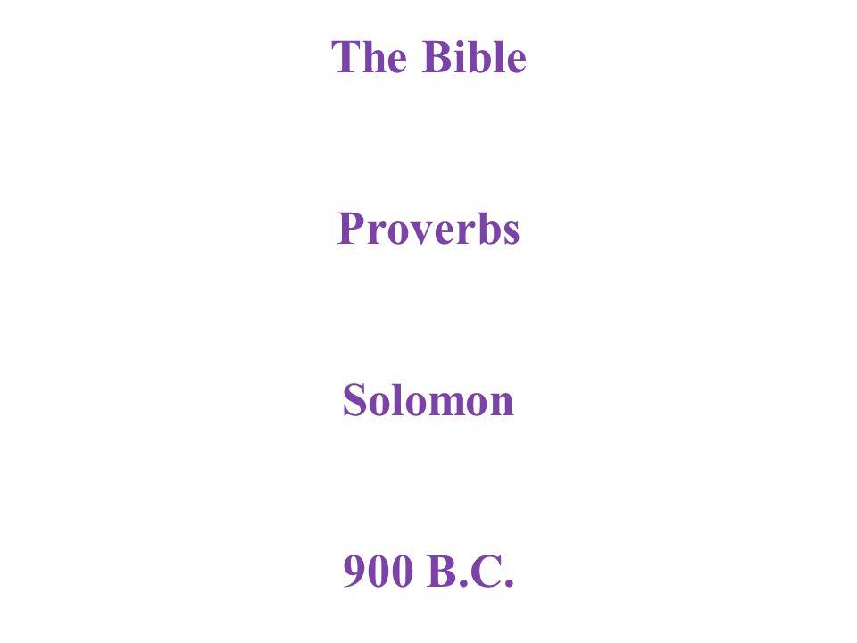 The Bible Proverbs Solomon 900 B.C.