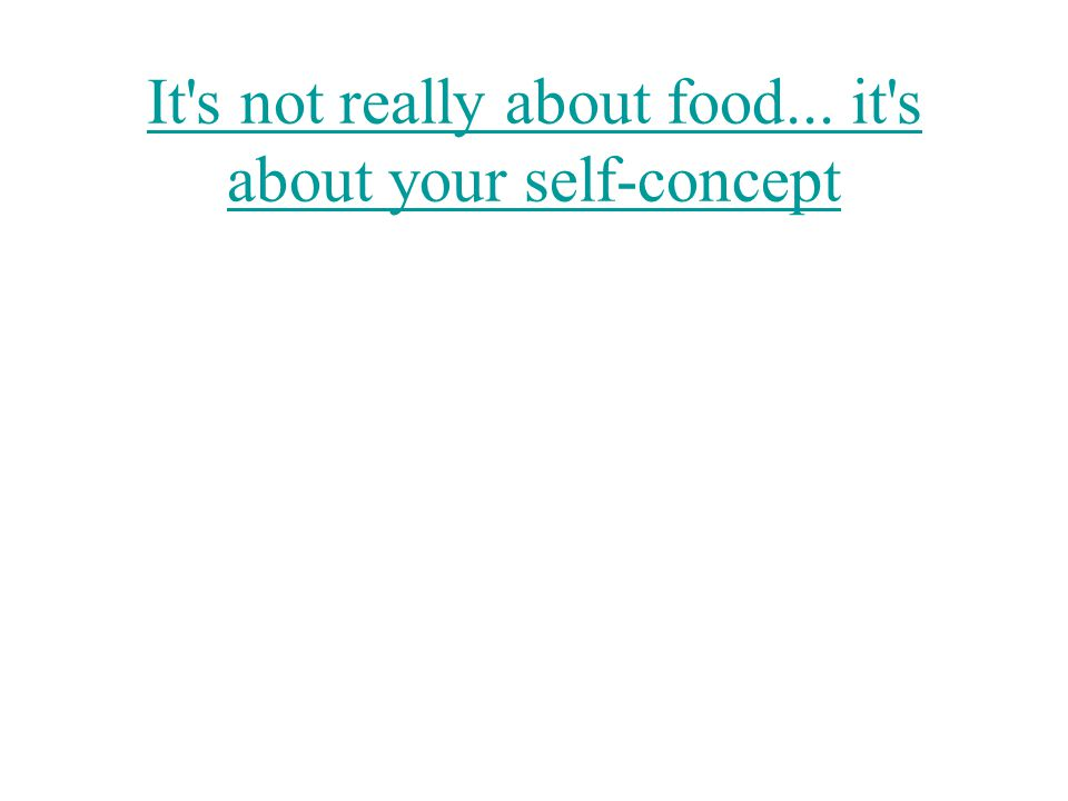 It's not really about food... it's about your self-concept
