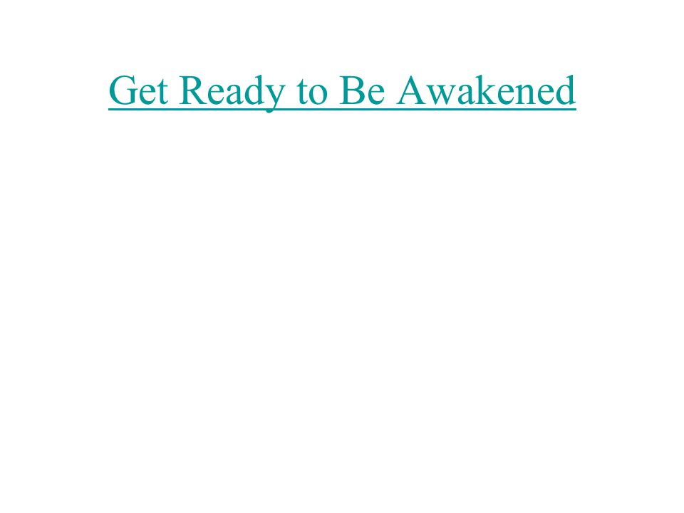 Get Ready to Be Awakened