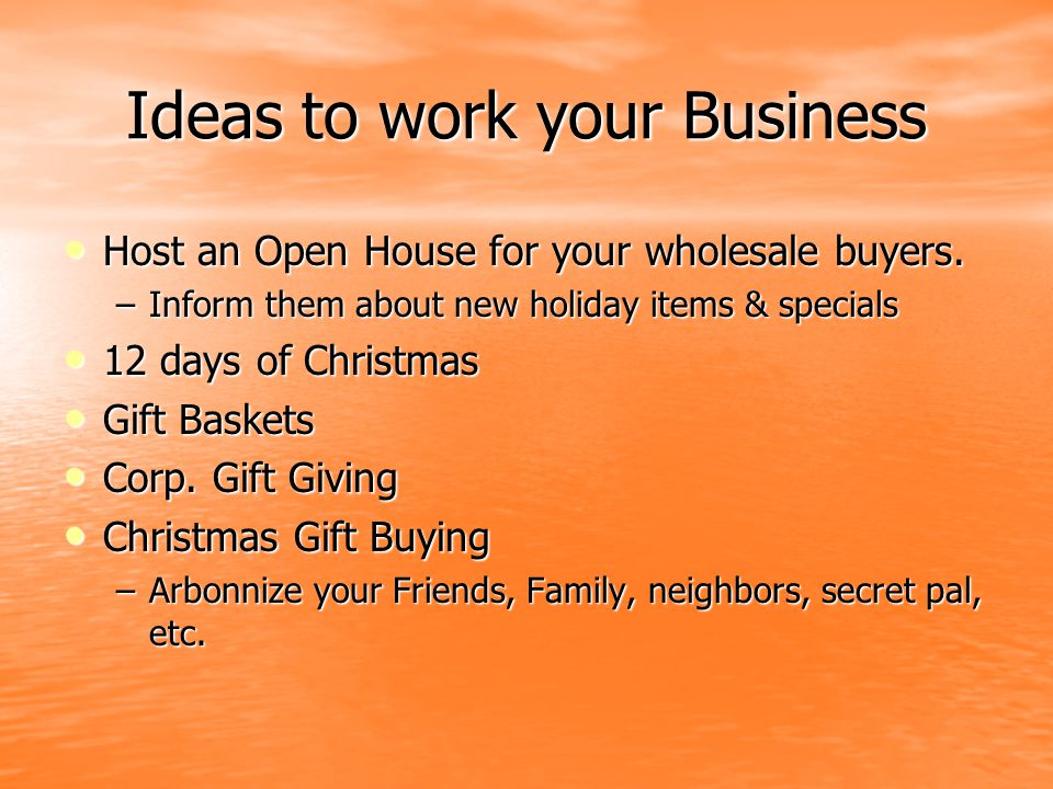 Ideas to work your Business Host an Open House for your wholesale buyers.