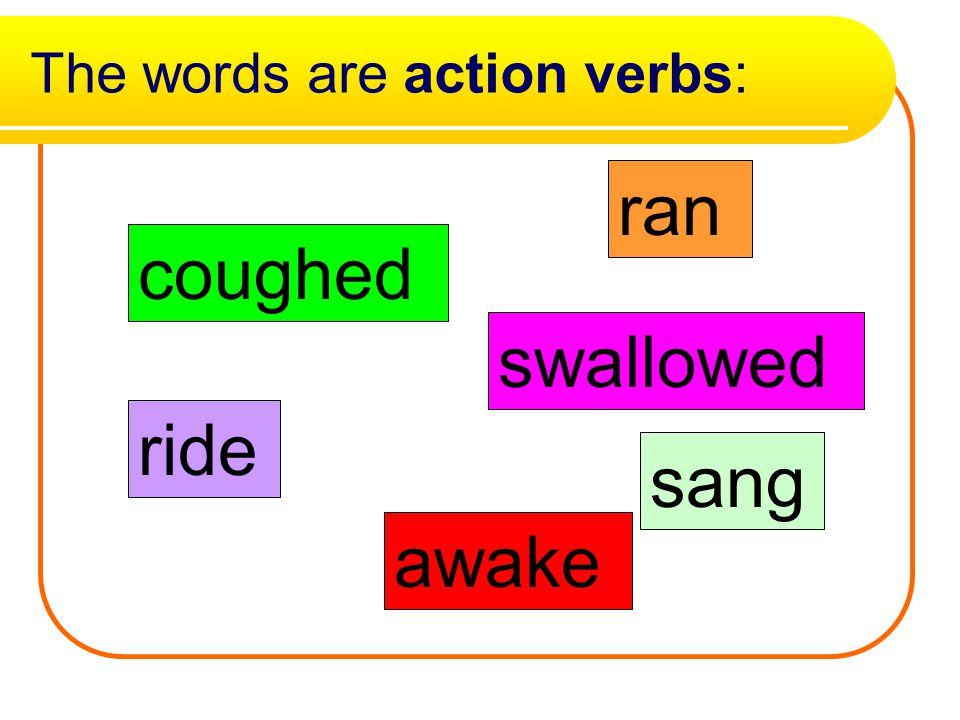 The words are action verbs: coughed swallowed awake ran ride sang