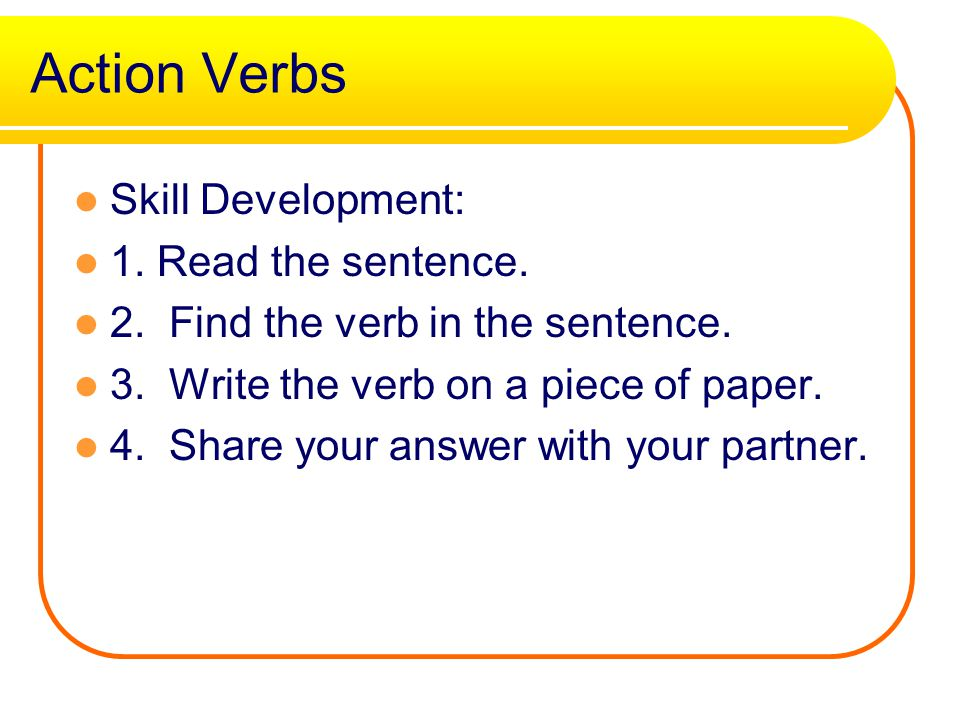 Action Verbs Skill Development: 1.Read the sentence.