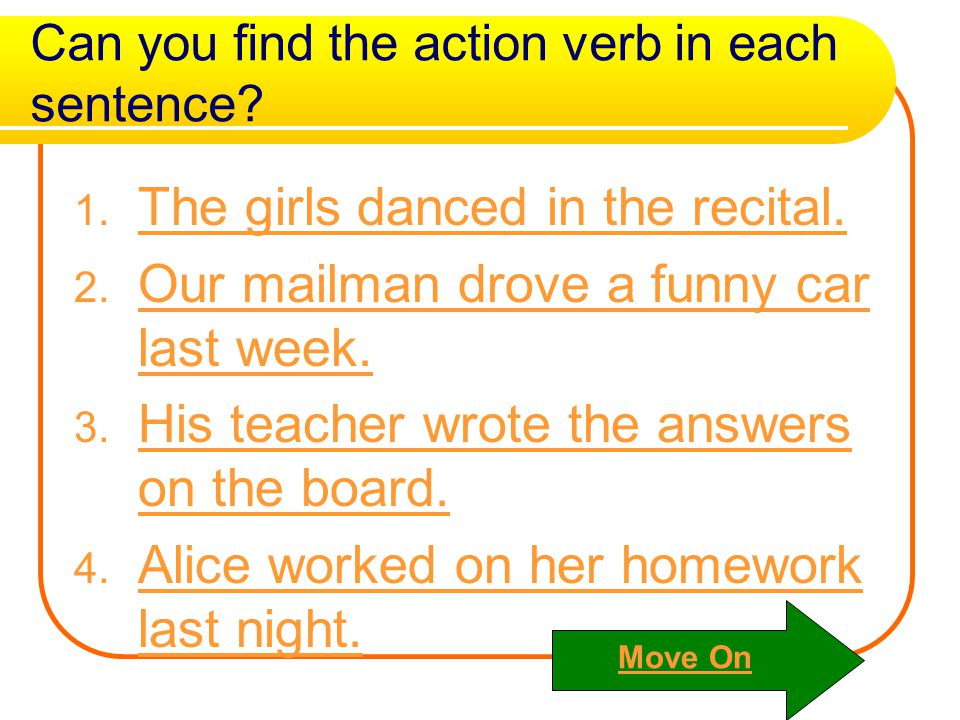 Can you find the action verb in each sentence.1. The girls danced in the recital.