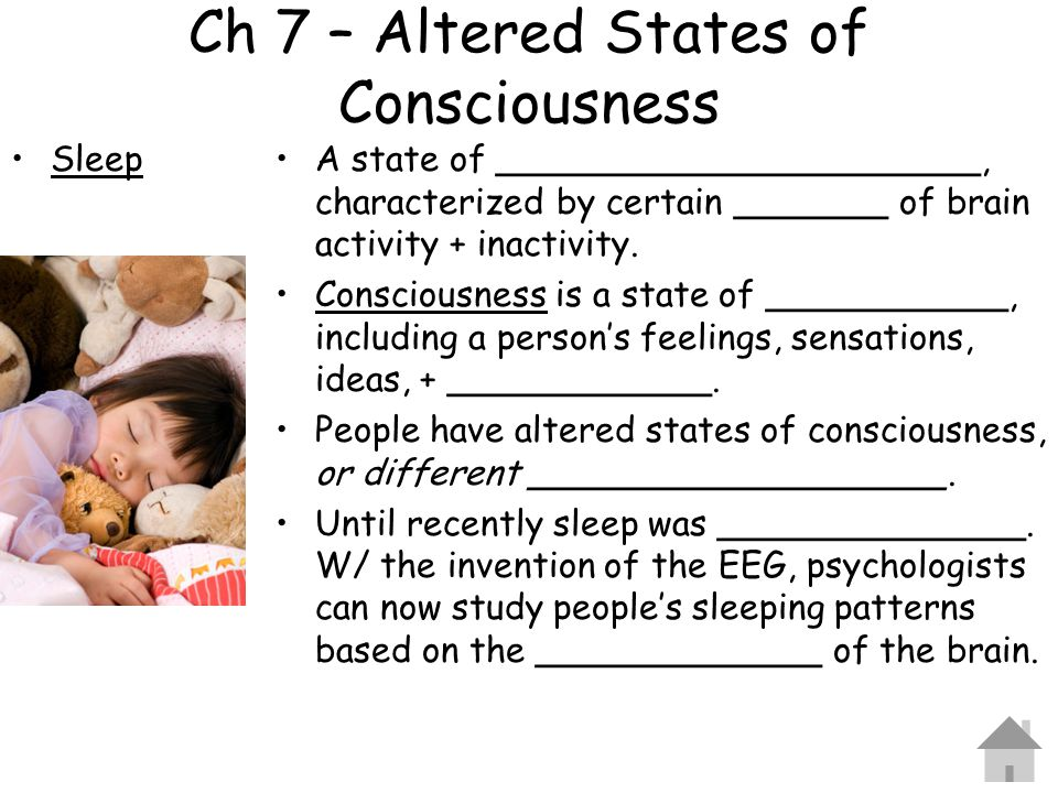 Ch 7 – Altered States of Consciousness SleepA state of ______________________, characterized by certain _______ of brain activity + inactivity. Consci
