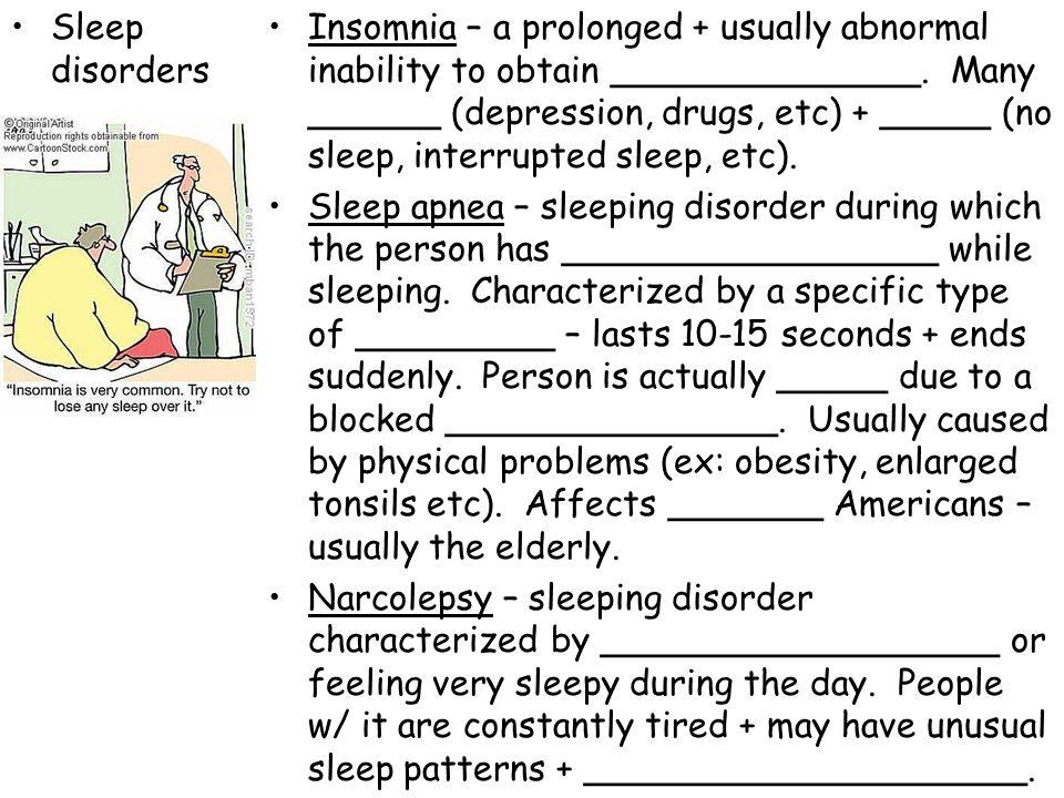 Sleep disorders Insomnia – a prolonged + usually abnormal inability to obtain ______________. Many ______ (depression, drugs, etc) + _____ (no sleep,