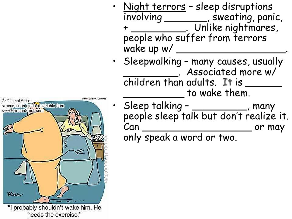 Night terrors – sleep disruptions involving _______, sweating, panic, + _________. Unlike nightmares, people who suffer from terrors wake up w/ ______