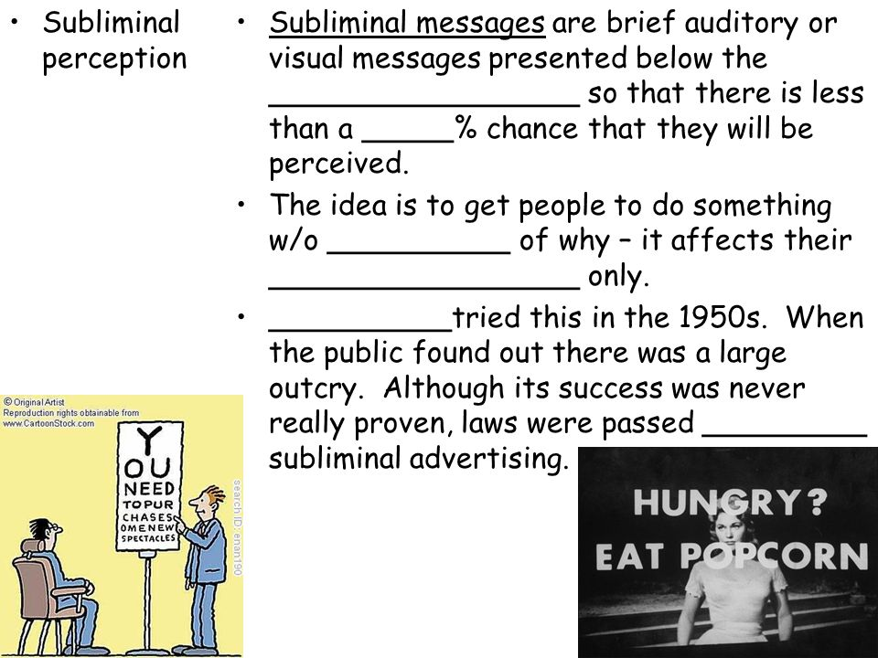 Subliminal perception Subliminal messages are brief auditory or visual messages presented below the _________________ so that there is less than a ___