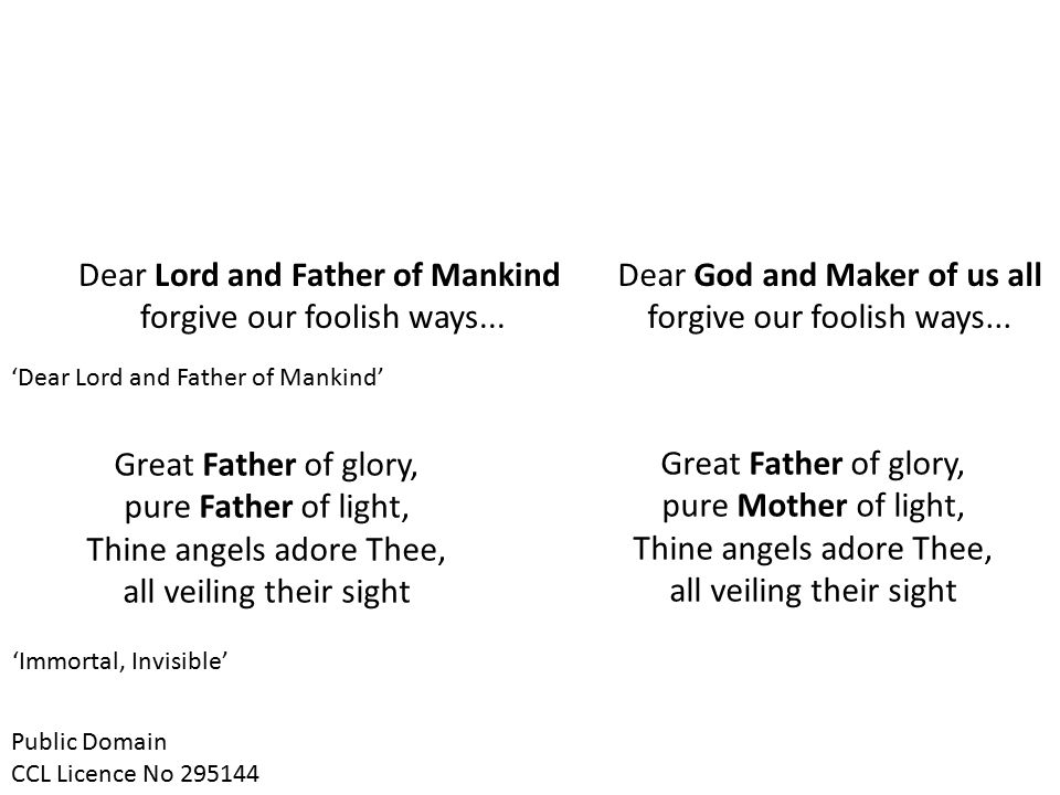 Dear Lord and Father of Mankind forgive our foolish ways...