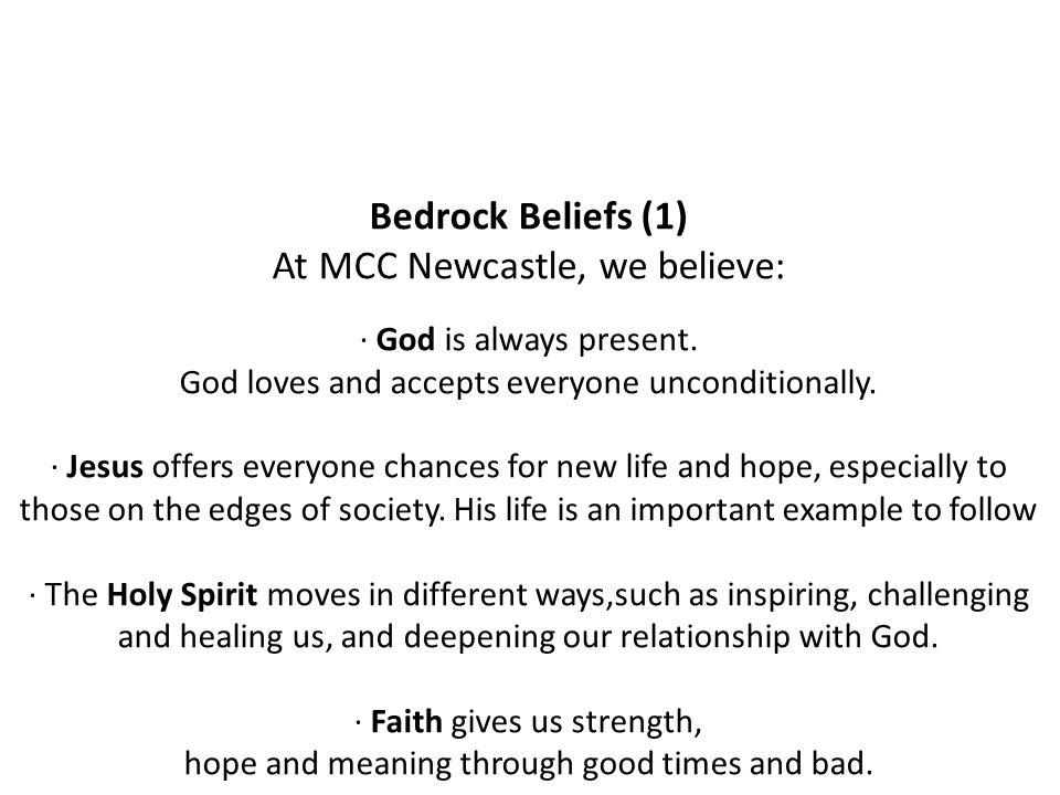 Bedrock Beliefs (1) At MCC Newcastle, we believe: · God is always present.