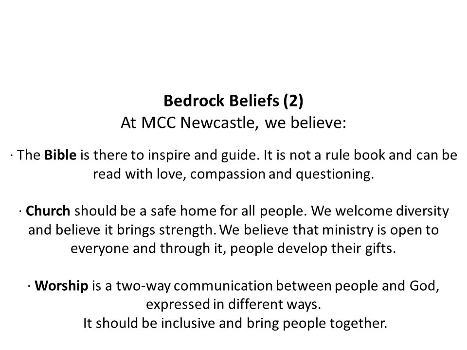 Bedrock Beliefs (2) At MCC Newcastle, we believe: · The Bible is there to inspire and guide.