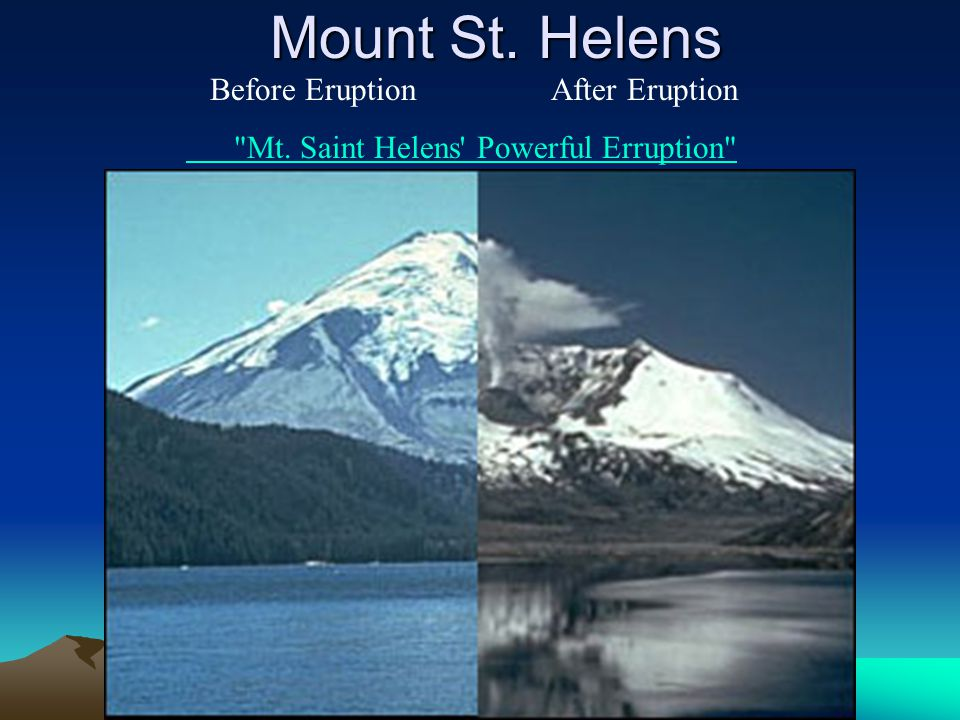 Mount St. Helens Before Eruption After Eruption Mt. Saint Helens Powerful Erruption