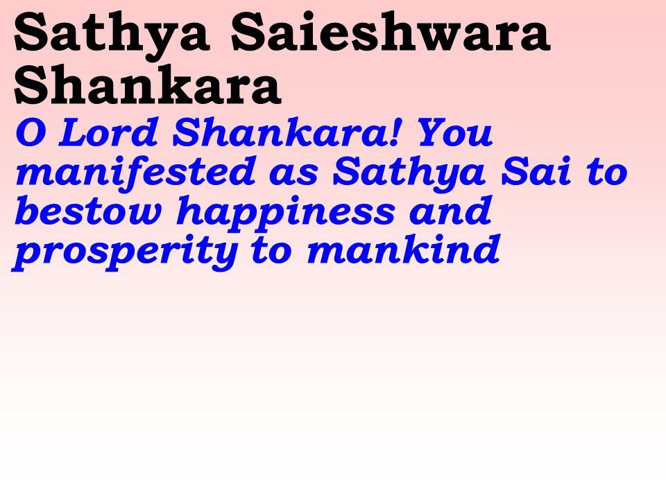 Sathya Saieshwara Shankara O Lord Shankara.