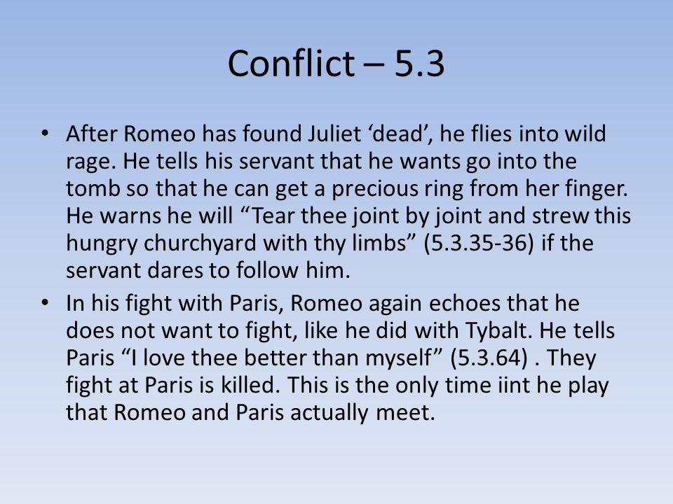 Conflict – 5.3 After Romeo has found Juliet 'dead', he flies into wild rage.
