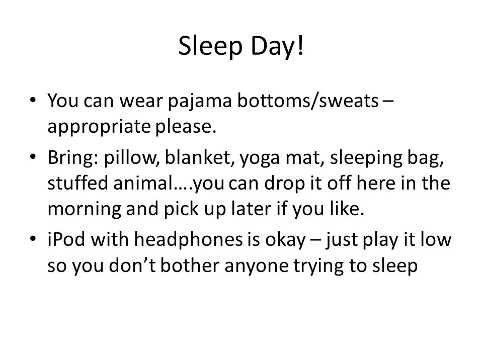 Sleep Day.You can wear pajama bottoms/sweats – appropriate please.