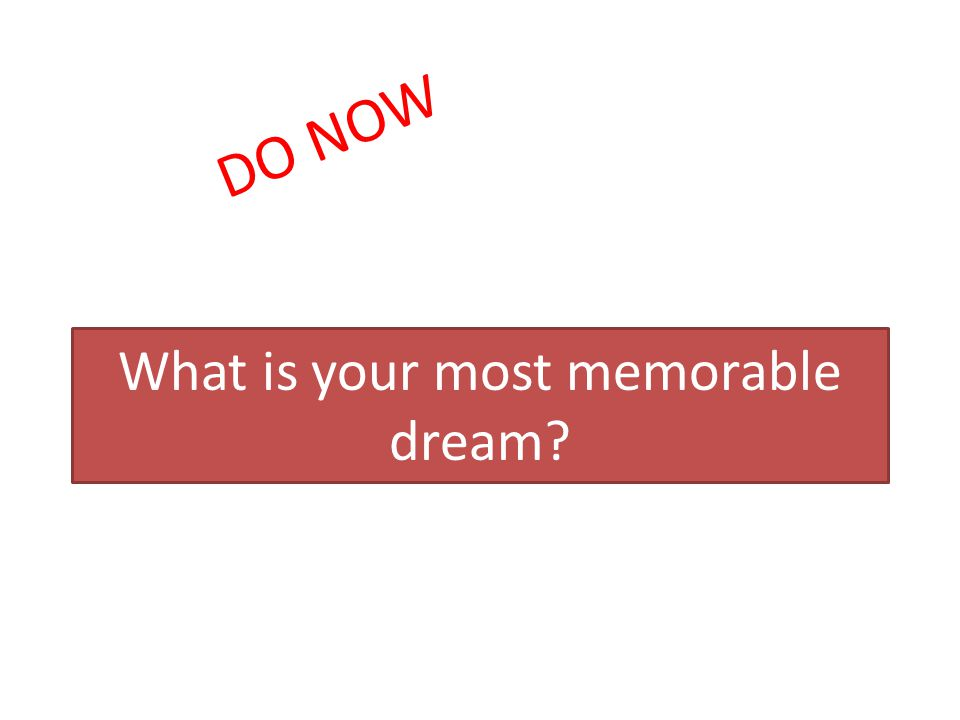 What is your most memorable dream? DO NOW