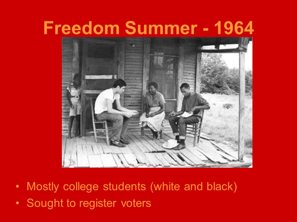 Freedom Summer - 1964 Mostly college students (white and black) Sought to register voters