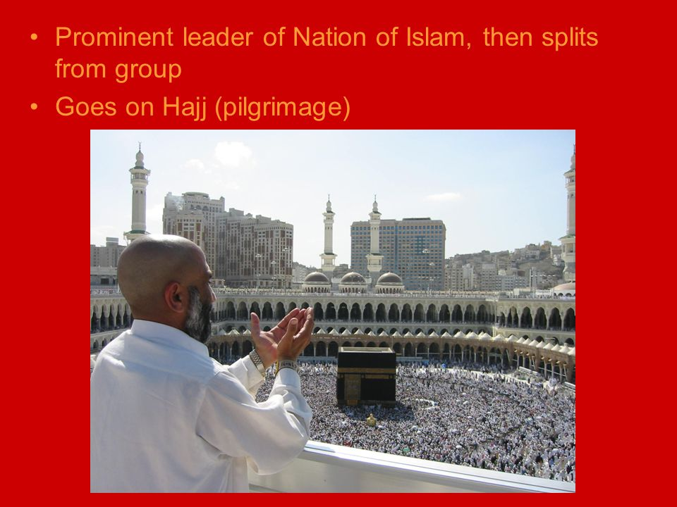 Prominent leader of Nation of Islam, then splits from group Goes on Hajj (pilgrimage)