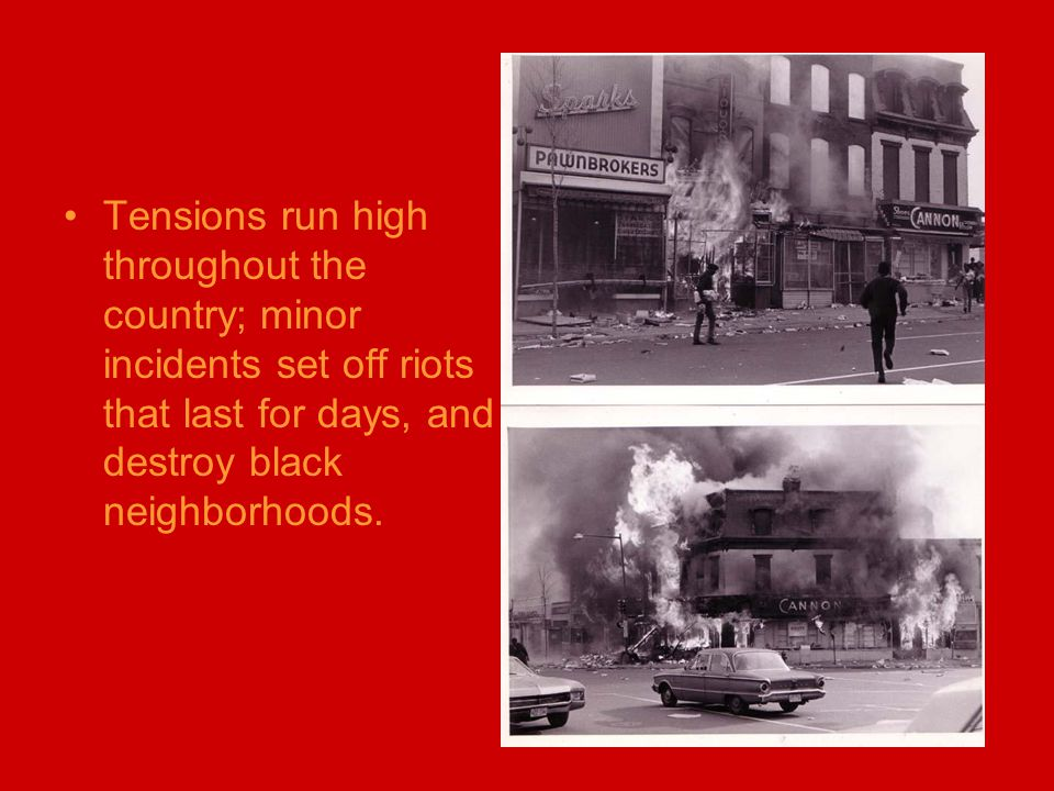 Tensions run high throughout the country; minor incidents set off riots that last for days, and destroy black neighborhoods.