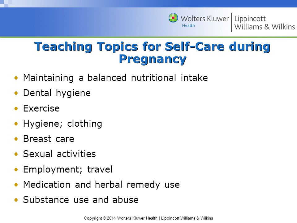 Copyright © 2014 Wolters Kluwer Health | Lippincott Williams & Wilkins Teaching Topics for Self-Care during Pregnancy Maintaining a balanced nutrition