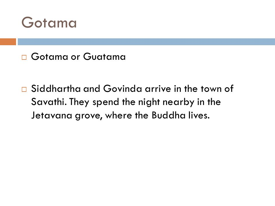 Gotama  Gotama or Guatama  Siddhartha and Govinda arrive in the town of Savathi.