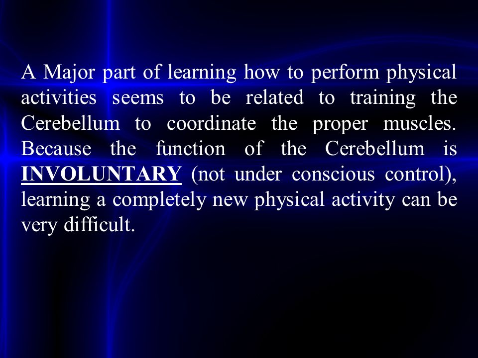 A Major part of learning how to perform physical activities seems to be related to training the Cerebellum to coordinate the proper muscles. Because t