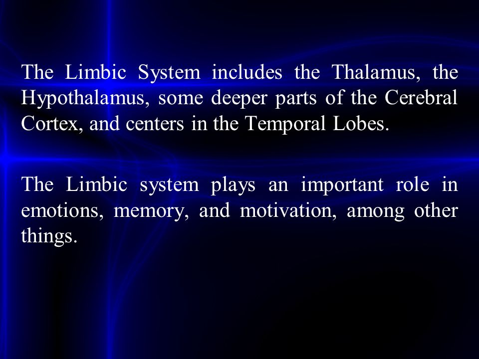 The Limbic System includes the Thalamus, the Hypothalamus, some deeper parts of the Cerebral Cortex, and centers in the Temporal Lobes. The Limbic sys