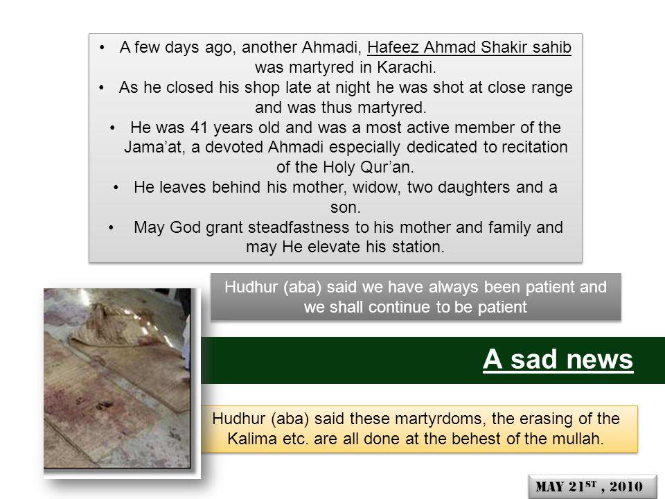 A sad news A few days ago, another Ahmadi, Hafeez Ahmad Shakir sahib was martyred in Karachi.